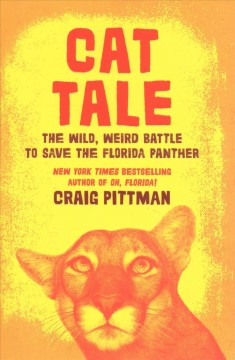 Cat tale : the wild, weird battle to save the Florida panther / Craig Pittman. - Craig Pittman.