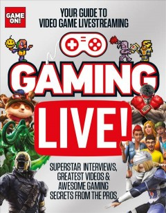 Gaming live! : your guide to video game livestreaming.