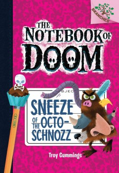 Sneeze of the octo-schnozz / A Branches Book by Troy Cummings. - by Troy Cummings.