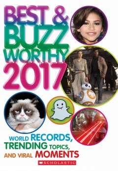 Best & buzzworthy 2017 : world records, trending topics, and viral moments / by Cynthia O'Brien, Michael Bright, Donald Sommerville. - by Cynthia O'Brien, Michael Bright, Donald Sommerville.