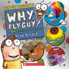 Why, Fly Guy? : a big question & answer book / Tedd Arnold.