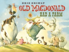 Old MacDonald had a farm /  Gris Grimly.