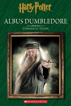 Albus Dumbledore : cinematic guide / by Felicity Baker. - by Felicity Baker.