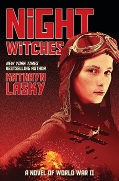 Night witches : a novel of World War II / Kathryn Lasky.