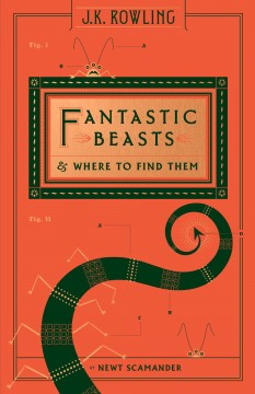 Fantastic beasts & where to find them /  Newt Scamander.