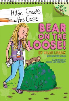 Bear on the loose! /  by Hilde Lysiak, with Matthew Lysiak ; illustrated by Joanne Lew-Vriethoff. - by Hilde Lysiak, with Matthew Lysiak ; illustrated by Joanne Lew-Vriethoff.
