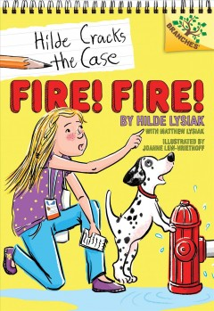 Fire! Fire! /  by Hilde Lysiak, with Matthew Lysiak ; illustrated by Joanne Lew-Vriethoff. - by Hilde Lysiak, with Matthew Lysiak ; illustrated by Joanne Lew-Vriethoff.