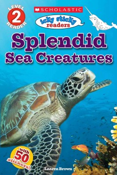 Icky Sticky Readers : Splendid Sea Creatures