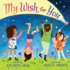 My wish for you /  words by Kathryn Hahn ; pictures by Brigette Barrager. - words by Kathryn Hahn ; pictures by Brigette Barrager.