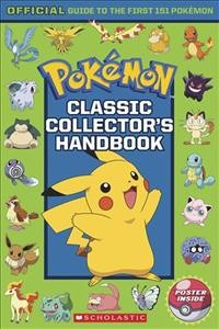 Pokémon : classic collector's handbook : official guide to the first 151 Pokémon / designed by Kay Petronio. - designed by Kay Petronio.
