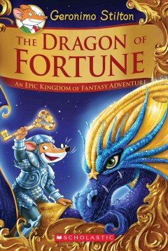 The dragon of fortune : an epic Kingdom of Fantasy adventure / text by Geronimo Stilton ; cover by Silvia Fusetti ; illustrations by Silvia Bigolin, Federico Brusco, Carla Debernardi, Alessandro Muscillo, and Piemme's Archives ; color by Christian Aliprandi ; translated by Julia Heim. - text by Geronimo Stilton ; cover by Silvia Fusetti ; illustrations by Silvia Bigolin, Federico Brusco, Carla Debernardi, Alessandro Muscillo, and Piemme's Archives ; color by Christian Aliprandi ; translated by Julia Heim.