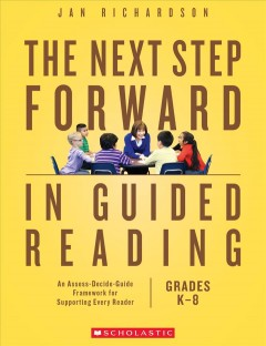 The next step forward in guided reading : an assess-decide-guide framework for supporting every reader / Jan Richardson.