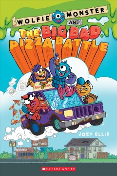 Wolfie Monster and the big bad pizza battle /  Joey Ellis. - Joey Ellis.