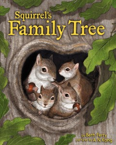 Squirrel's family tree /  by Beth Ferry ; illustrated by A.N. Kang.