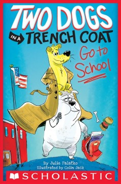 Two dogs in a trench coat go to school /  Julie Falatko.