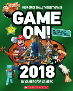 Game on! 2018 : all the best games : amazing facts, awesome secrets.