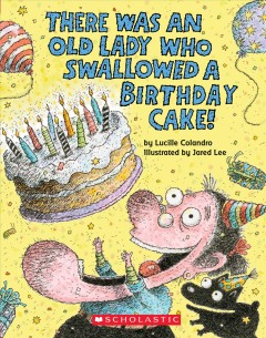 There was an old lady who swallowed a birthday cake! /  by Lucille Colandro ; illustrated by Jared Lee. - by Lucille Colandro ; illustrated by Jared Lee.