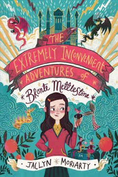The extremely inconvenient adventures of Bronte Mettlestone /  Jaclyn Moriarty.