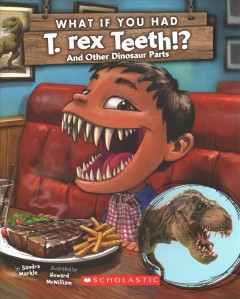 What if you had T. rex teeth? : and other dinosaur parts / by Sandra Markle ; illustrated by Howard McWilliam. - by Sandra Markle ; illustrated by Howard McWilliam.