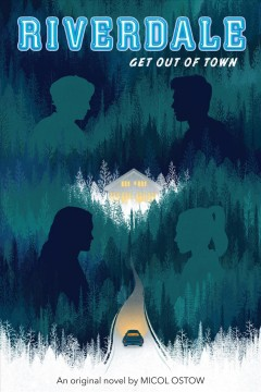 Riverdale : get out of town  / Micol Ostow. - Micol Ostow.