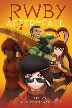 RWBY : after the fall / by E.C. Myers ; story by Kerry Shawcross and Miles Luna ; based on the series created by Monty Oum. - by E.C. Myers ; story by Kerry Shawcross and Miles Luna ; based on the series created by Monty Oum.
