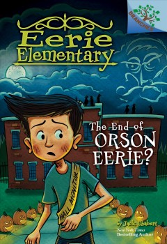 The end of Orson Eerie? /  by Jack Chabert ; illustrated by Matt Loveridge, based on the art of Sam Ricks. - by Jack Chabert ; illustrated by Matt Loveridge, based on the art of Sam Ricks.
