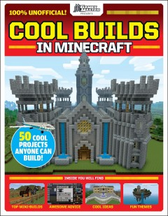 Cool builds in Minecraft /  writers, Wesley Copeland, Emma Davies, Jamie Frier, Joel McIver, Dom Reseigh-Lincoln. - writers, Wesley Copeland, Emma Davies, Jamie Frier, Joel McIver, Dom Reseigh-Lincoln.