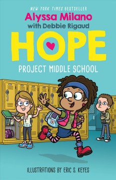 Project Middle School /  by Alyssa Milano, with Debbie Rigaud ; illustrated by Eric S. Keyes. - by Alyssa Milano, with Debbie Rigaud ; illustrated by Eric S. Keyes.