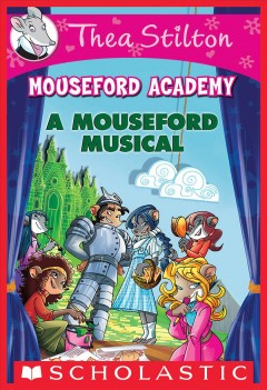 A Mouseford musical /  Thea Stilton ; illustrations by Chiara Balleello and Francesco Castelli ; translated by Anna Pizzelli. - Thea Stilton ; illustrations by Chiara Balleello and Francesco Castelli ; translated by Anna Pizzelli.