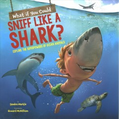 What if you could sniff like a shark? : explore the superpowers of ocean animals / by Sandra Markle ; illustrated by Howard McWilliam. - by Sandra Markle ; illustrated by Howard McWilliam.