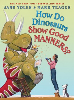 How do dinosaurs show good manners? /  Jane Yolen ; illustrated by Mark Teague.