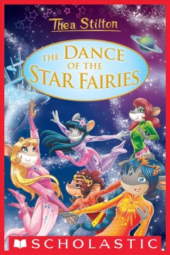 The dance of the star fairies /  Thea Stilton ; cover art by Iacopo Bruno [and 3 others] ; illustrations by Giuseppe Facciotto [and 4 others] ; translated by Julia Heim.