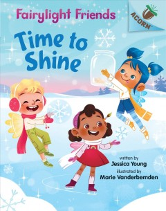 Time to shine /  written by Jessica Young ; illustrated by Marie Vanderbemden. - written by Jessica Young ; illustrated by Marie Vanderbemden.