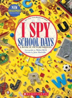 I spy school days : a book of picture riddles / photographs by Walter Wick ; riddles by Jean Marzollo. - photographs by Walter Wick ; riddles by Jean Marzollo.