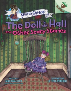 The doll in the hall and other scary stories /  written by Max Brallier ; illustrated by Letizia Rubegni. - written by Max Brallier ; illustrated by Letizia Rubegni.