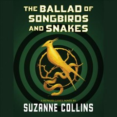 The ballad of songbirds and snakes /  Suzanne Collins.