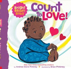 Count to love! /  by Andrea Davis Pinkney ; illustrated by Brian Pinkney. - by Andrea Davis Pinkney ; illustrated by Brian Pinkney.