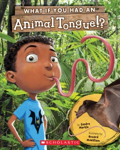 What if you had an animal tongue!? /  by Sandra Markle ; illustrated by Howard McWilliam. - by Sandra Markle ; illustrated by Howard McWilliam.