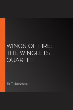 The Winglets quartet : the first four stories / Tui T. Sutherland. - Tui T. Sutherland.