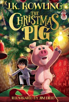 The Christmas pig /  J.K. Rowling ; illustrated by Jim Field. - J.K. Rowling ; illustrated by Jim Field.