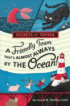 A friendly town that's almost always by the ocean! /  Kir Fox and M. Shelley Coats ; illustrated by Rachel Sanson. - Kir Fox and M. Shelley Coats ; illustrated by Rachel Sanson.