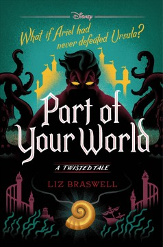 Part of your world : a twisted tale / Liz Braswell. - Liz Braswell.