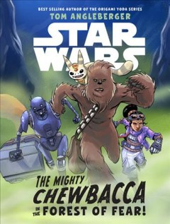The mighty Chewbacca in the forest of fear! /  written by Tom Angleberger ; illustrated by Andie Tong. - written by Tom Angleberger ; illustrated by Andie Tong.