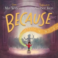 Because /  score by Mo Willems ; performance by Amber Ren.