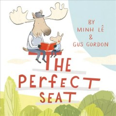 The perfect seat /  by Minh Lê & [illustrations by] Gus Gordon. - by Minh Lê & [illustrations by] Gus Gordon.