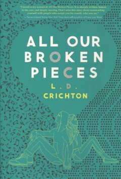 All our broken pieces /  by L.D. Crichton. - by L.D. Crichton.