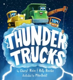 Thunder trucks /  by Cheryl Klein and Katy Beebe ; illustrated by Mike Boldt.