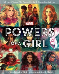 Powers of a girl : 65 Marvel women who punched the sky & changed the universe / written by Lorraine Cink ; illustrated by Alice X. Zhang.