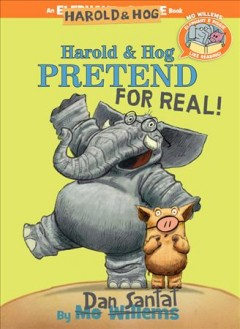 Harold & Hog pretend for real! /  by [Mo Willems and] Dan Santat.