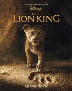 The lion king : the novelization / adapted by Elizabeth Rudnick ; based on the screenplay by Jeff Nathanson. - adapted by Elizabeth Rudnick ; based on the screenplay by Jeff Nathanson.